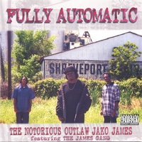 The Notorious Outlaw Jako James featuring Notorious James Gang | Fully Automatic
