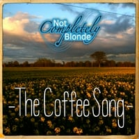 Not Completely Blonde | The Coffee Song