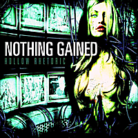Nothing Gained | Hollow Rhetoric
