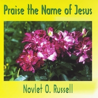 Novlet O. Russell | Praise the Name of Jesus