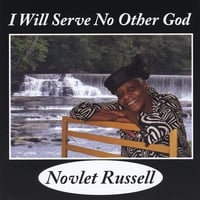 Novlet Russell | I Will Serve No Other God