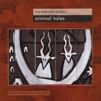 Now Orchestra | Animal Tales