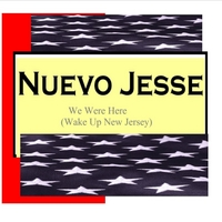 Nuevo Jesse | We Were Here (Wake Up New Jersey)