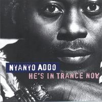 Nyanyo Addo | He's in trance now