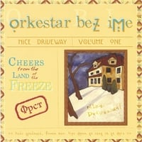 Orkestar Bez Ime | Nice Driveway Volume 1: Cheers from the Land of the Freeze