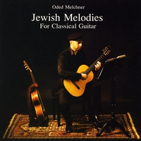 Oded Melchner | Jewish Melodies For Classical Guitar