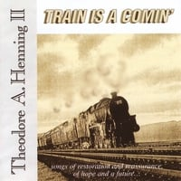 Theodore A Henning II | Train Is A Comin'