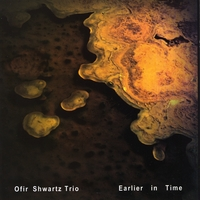 Ofir Shwartz Trio | Earlier in Time