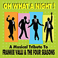 Oh What A Night! | Oh What A Night! A Musical Tribute To Frankie Valli & The Four Seasons
