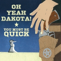 Oh Yeah Dakota! | You Must Be Quick