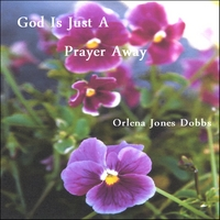Orlena Jones Dobbs | God Is Just A Prayer Away