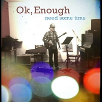 Ok Enough | Need Some Time