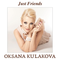 Oksana Kulakova | Just Friends