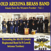 Old Arizona Brass Band as 4th Cavalry Regimental Band | Music From the Western Frontier, Vol. 2