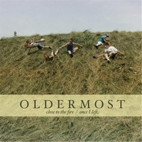 Oldermost | Close to the Fire / Once I Left