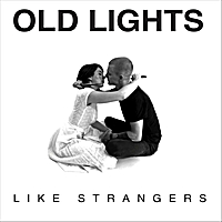 Old Lights | Like Strangers