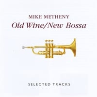 Mike Metheny | Old Wine/New Bossa: Selected Tracks