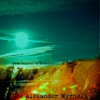 Ole Alexander Myrholt | From Sulphur to Blessings...