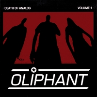 Oliphant | Death of Analog, Vol. 1