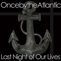 Once By the Atlantic | Last Night of Our Lives