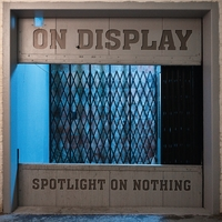 On Display | Spotlight On Nothing