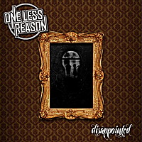 One Less Reason | Disappointed