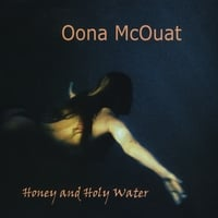 Oona McOuat | Honey and Holy Water