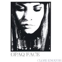 Opaq Face | Close Enough