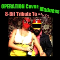 Operation Cover: | Madness (8-Bit Tribute to Muse)