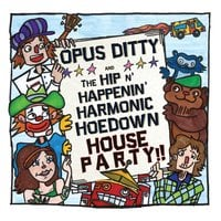 Opus Ditty | Opus Ditty and the Hip N' Happenin' Harmonic Hoedown House Party!!