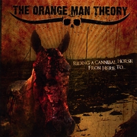 The Orange Man Theory | Riding A Cannibal Horse From Here To...