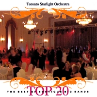 Top 20 (The Best of Boutique Big Bands) | Toronto Starlight Orchestra