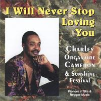Charles (Organaire) Cameron | I Will Never Stop Loving You