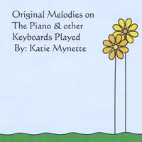 Katie Mynette | Original Melodies On Piano and Other Keyboards