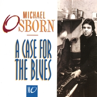 Michael Osborn | A Case For The Blues