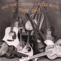 Old Time Country & Blues Revue | 'Nuff Said