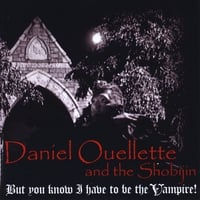 Daniel Ouellette and the Shobijin | But you know I have to be the Vampire!