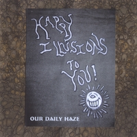 Our Daily Haze | Happy Illusions To You!