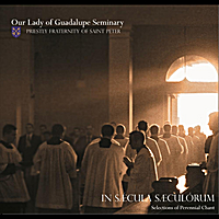 Our Lady of Guadalupe Seminary | In Sæcula Sæculorum:  Selections of Perennial Chant