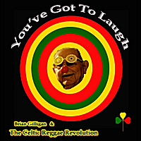 Brian Gilligan & The Celtic Reggae Revolution | You've Got to Laugh