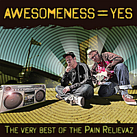 The Pain Relievaz | Awesomeness = Yes (The very best of the Pain Relievaz)