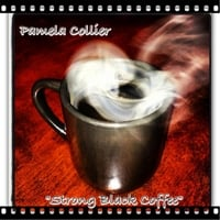 Pamela Collier | Strong Black Coffee
