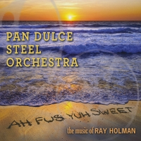 Pan Dulce Steel Orchestra | Ah Fus Yuh Sweet - the music of Ray Holman