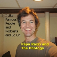 Papa Razzi and the Photogs | I Like Famous People and Podcasts and so On