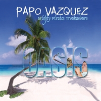 Papo Vazquez Mighty Pirates Troubadours | Oasis