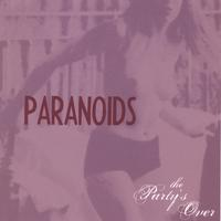 Paranoids | The Party's Over
