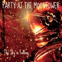 Party At the Moontower | The Sky Is Falling