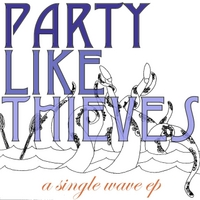 Party Like Thieves | A Single Wave EP