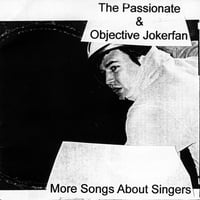 The Passionate & Objective Jokerfan | More Songs About Singers