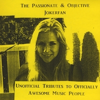 The Passionate & Objective Jokerfan | Unofficial Tributes to Officially Awesome Music People